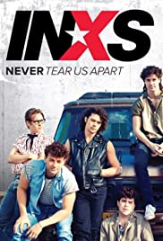 Never Tear Us Apart: The Untold Story of INXS Poster