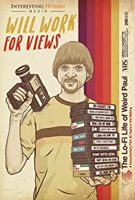 Primary photo for Will Work for Views: The Lo-Fi Life of Weird Paul