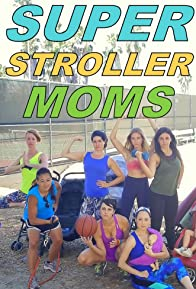 Primary photo for Super Stroller Moms