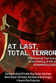 At Last... Total Terror! - The Incredible True Story of 'Axe' and 'Kidnapped Coed' (2015)