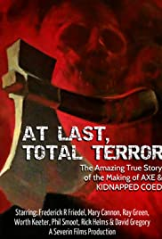 At Last... Total Terror! - The Incredible True Story of 'Axe' and 'Kidnapped Coed' Poster