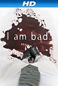 Primary photo for I Am Bad