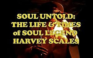 Soul Untold: The Life & Times of Soul Legend Harvey Scales