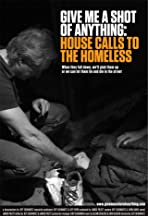 Give Me a Shot of Anything: House Calls to the Homeless