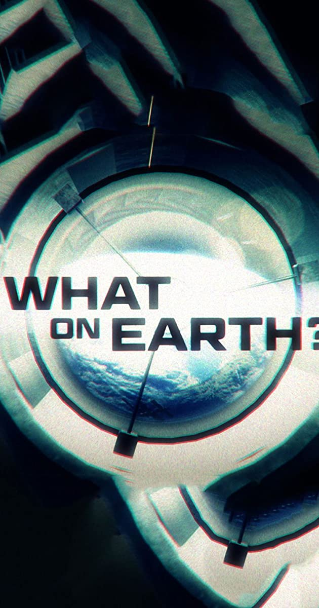 What on Earth? (TV Series 2015– ) - What on Earth? (TV