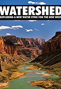 Primary photo for Watershed: Exploring a New Water Ethic for the New West