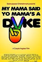 My Mama Said Yo Mama's a Dyke