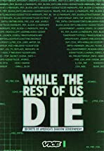 While the Rest of Us Die: Secrets of America's Shadow Government