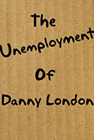 The Unemployment of Danny London (2010)