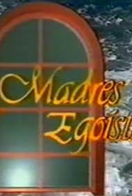Madres egoístas (1991)