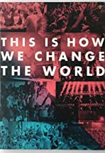 This Is How We Change the World