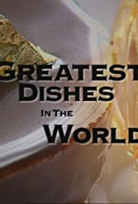 Primary photo for Greatest Dishes in the World