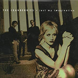 The Cranberries: Just My Imagination
