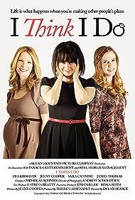 I Think I Do (2013) Poster - Movie Forum, Cast, Reviews
