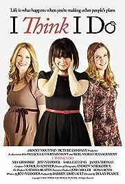 I Think I Do(2013) Poster - Movie Forum, Cast, Reviews