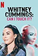 Whitney Cummings: Can I Touch It? 2019