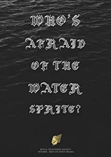 Who's Afraid of the Water Sprite? (2009)