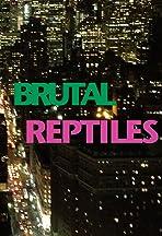 Brutal Reptiles