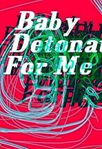 Baby Detonate for Me