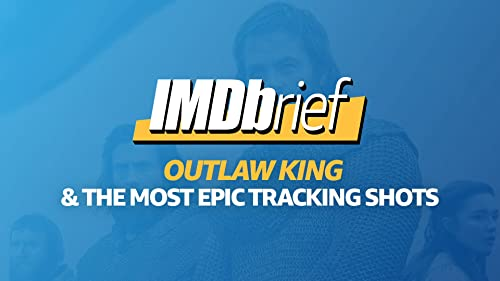 IMDbrief: 'Outlaw King' & Most Epic Tracking Shots in Film History