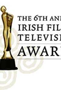 Primary photo for The 6th Annual Irish Film and Television Awards