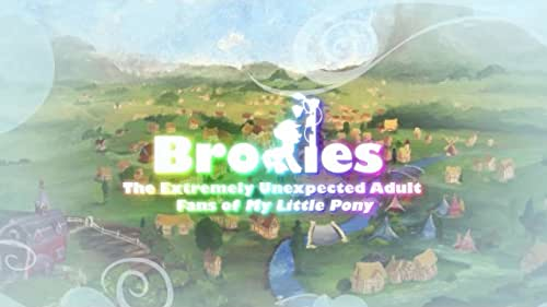 Bronies: The Extremely Unexpected Adult Fans of My Little Pony is a feature length documentary film that explores the cultural phenomenon of Bronies: a group of mostly young adult men who are dedicated fans of the animated series, My Little Pony: Friendship is Magic.   One would be hard-pressed to find a cultural sensation as unique and as unexpected as Bronies. Why are these guys attracted to a cartoon intended for little girls? And why are they willing to brave society's ridicule for their love of the show?  The documentary discovers that the essential story elements of My Little Pony: Friendship is Magic -- Honesty, Kindness, Laughter, Generosity, Loyalty and Magic – have a universality that extends beyond age and gender and that Bronies are pushing the boundaries of what society deems appropriate in their quest for a kinder, gentler future.   The film chronicles Bronies from around the world, each with their unique story, as they make their way to My Little Pony conventions in Germany, England and, the biggest of all, BronyCon in the USA.  The revelations in the film are, indeed, unexpected and give hope to the notion that these Bronies might be on to something quite wonderful.