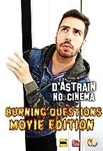 D'Astrain No Cinema: Burning Questions