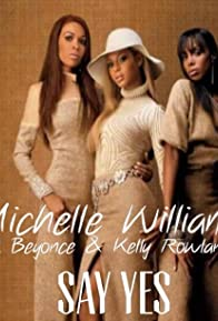 Primary photo for Michelle Williams Feat. Beyoncé & Kelly Rowland: Say Yes