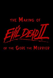The Making of 'Evil Dead II' or The Gore the Merrier Poster
