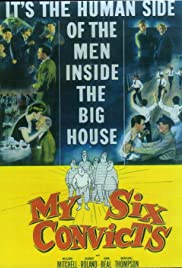 My Six Convicts(1952) Poster - Movie Forum, Cast, Reviews