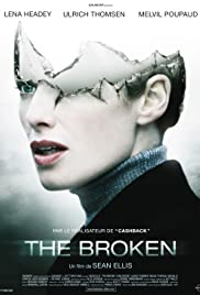 The Broken (2008) Poster - Movie Forum, Cast, Reviews