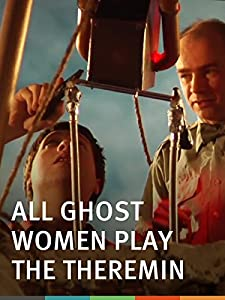 English movie full watch online All Ghost Women Play the Theremin [1020p]