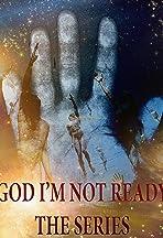 God, I'm Not Ready