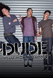 Dude, What Would Happen Poster