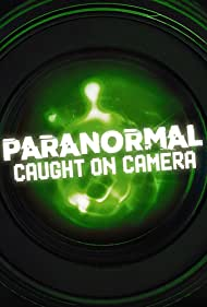 Paranormal Caught on Camera (2019)