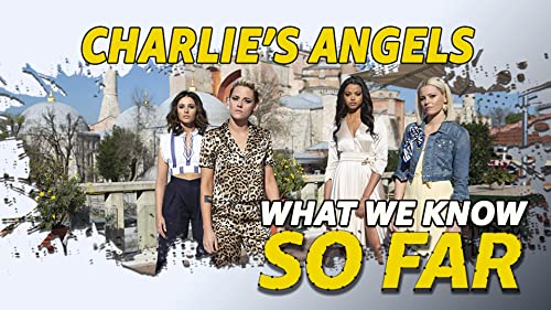 What We Know About 'Charlie's Angels' ... So Far