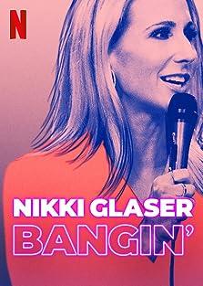 Nikki Glaser: Bangin' (2019 TV Special)