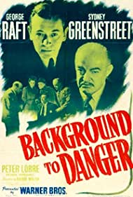 Background to Danger (1943) Poster - Movie Forum, Cast, Reviews