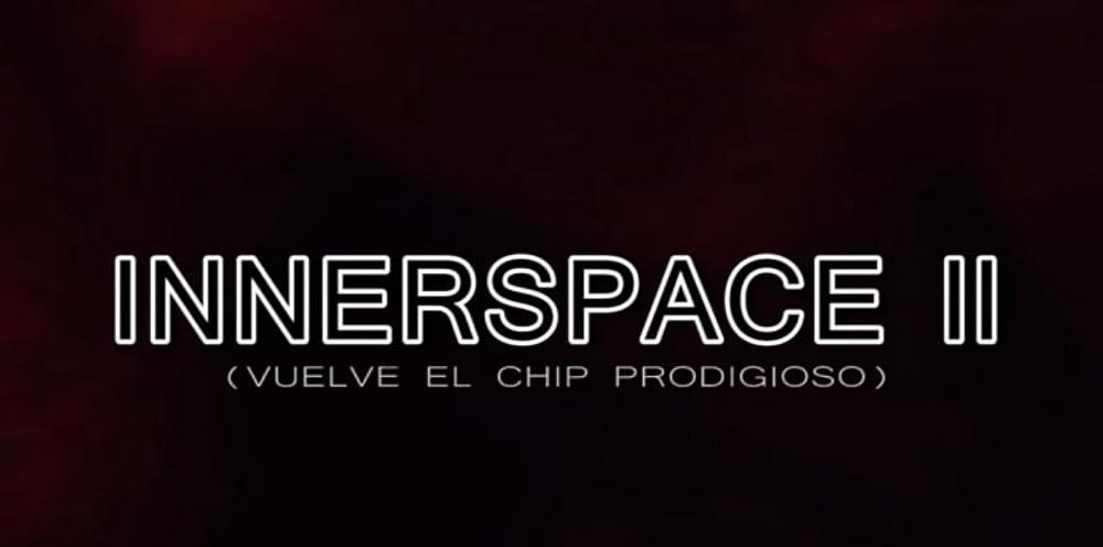 Innerspace II (Vuelve el chip prodigioso) 2018