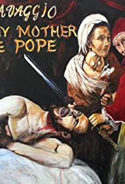 Caravaggio and My Mother the Pope Poster