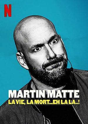 Where to stream Martin Matte: La vie, la mort... eh la la..!