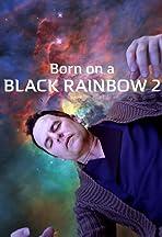 Born on a Black Rainbow 2