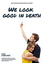 We Look Good in Death