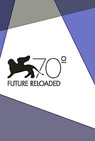 Venice 70: Future Reloaded (2013)