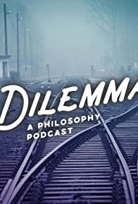 Primary photo for Dilemma: A Philosophy Podcast