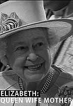 Elizabeth: Queen, Wife, Mother