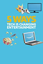 S3.E64 - 5 Ways Tech is Changing Entertainment
