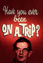 Have You Ever Been on a Trip?