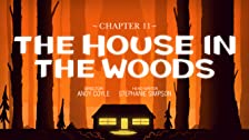 Chapter 11: The House in the Woods