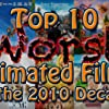 Top 10 Worst Animated Films of the 2010 Decade (2019)